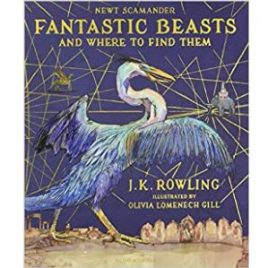 Cover image for Fantastic Beasts and Where to Find Them by J K Rowling, illustrated by Olivia Lomenech Gill