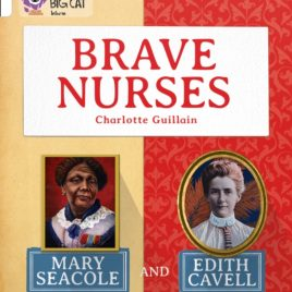 Brave Nurses: Mary Seacole and Edith Cavell : Band 10/White