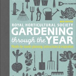 RHS Gardening Through the Year : Month-by-month Planning Instructions and Inspiration