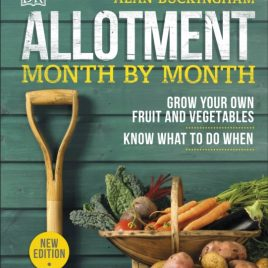 Allotment Month By Month : Grow your Own Fruit and Vegetables, Know What to do When