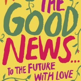And Now For The Good News… : To the Future with Love
