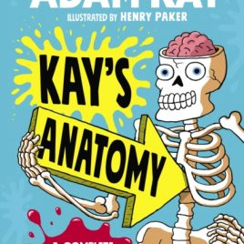 Kay's Anatomy : A Complete (and Completely Disgusting) Guide to the Human Body