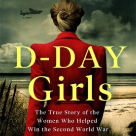 D-Day Girls : The Spies Who Armed the Resistance, Sabotaged the Nazis, and Helped Win the Second World War