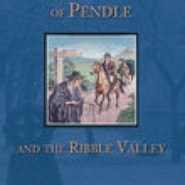 Witches and Ghosts of Pendle and the Ribble Valley