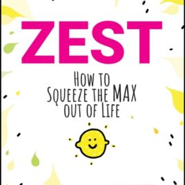 Zest : How to Squeeze the Max out of Life
