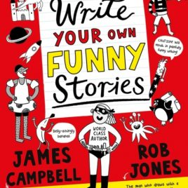 Write Your Own Funny Stories : A laugh-out-loud funny home learning in lockdown book for budding writers