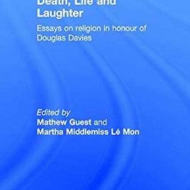 Death, Life and Laughter : Essays on Religion in Honour of Douglas Davies