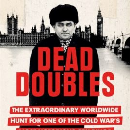 Dead Doubles : The Extraordinary Worldwide Hunt for One of the Cold War's Most Notorious Spy Rings