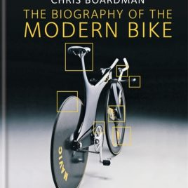 Chris Boardman: the Biography of the Modern Bike : The Ultimate History of Bike Design