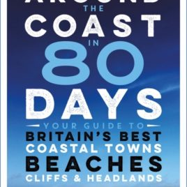 Around the Coast in 80 Days : Your Guide to Britain's Best Coastal Towns, Beaches, Cliffs and Headlands