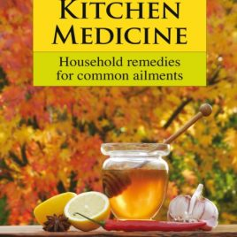 Kitchen Medicine : Household Remedies for Common Ailments and Domestic Emergencies