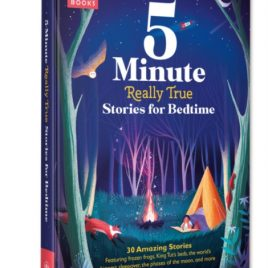 5-Minute Really True Stories for Bedtime : 30 Amazing Stories: Featuring frozen frogs, King Tut's beds, the world's biggest sleepover, the phases of the moon, and more
