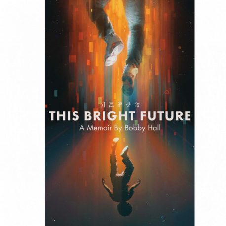 Cover Image for This Bright Future: A Memoir by Bobby Hall